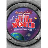 Uncle John's Weird, Weird World Who, What, Where, When, and Wow! by Unknown, 9781626861732