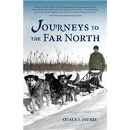 Journeys to the Far North by Murie, Olaus J., 9781941821732