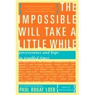 The Impossible Will Take a Little While by Loeb, Paul Rogat, 9780465031733