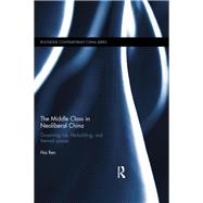The Middle Class in Neoliberal China: Governing Risk, Life-Building, and Themed Spaces by Ren; Hai, 9781138851733