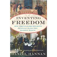 Inventing Freedom: How the English-speaking Peoples Made the Modern World by Hannan, Daniel, 9780062231734