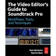 The Video Editor's Guide to Soundtrack Pro: Workflows, Tools, and Techniques by McGuire; Sam, 9780240811734