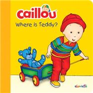 Caillou: Where Is Teddy? by Sanschagrin, Joceline; Brignaud, Pierre, 9782897181734