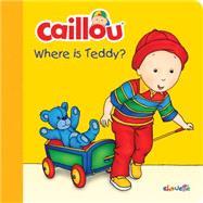 Caillou: Where Is Teddy? by Sanschagrin, Joceline; Brignaud, Pierre, 9782897181734