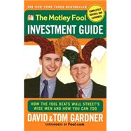 The Motley Fool Investment Guide How The Fool Beats Wall Street's Wise Men And How You Can Too by Gardner, David; Gardner, Tom, 9780743201735