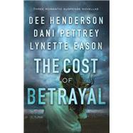 The Cost of Betrayal by Henderson, Dee; Pettrey, Dani; Eason, Lynette, 9780764231735