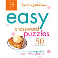 The New York Times Easy Crossword Puzzles Volume 17 50 Monday Puzzles from the Pages of The New York Times by Unknown, 9781250081735