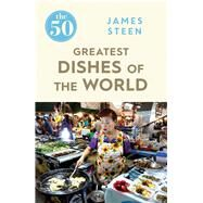 The 50 Greatest Dishes of the World by Steen, James, 9781785781735