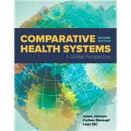 Comparative Health Systems by Johnson, James A., Ph.D.; Stoskopf, Carleen H.; Shi, Leiyu, 9781284111736