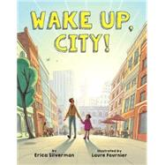 Wake Up, City! by Silverman, Erica; Fournier, Laure, 9781499801736