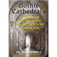 Gothic Cathedrals: A Guide to the History, Places, Art, and Symbolism by Ralls, Karen, Ph.d., 9780892541737