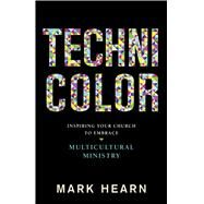 Technicolor Inspiring Your Church to Embrace Multicultural Ministry by Hearn, Mark, 9781433691737
