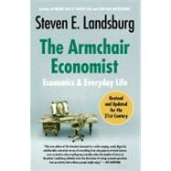 The Armchair Economist Economics and Everyday Life by Landsburg, Steven E., 9781451651737