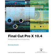 Final Cut Pro X 10.4 - Apple Pro Training Series Professional Post-Production by Boykin, Brendan, 9780135171738