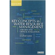 Key Concepts in Water Resource Management: A Review and Critical Evaluation by Lautze; Jonathan, 9780415711739