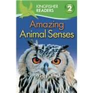 Kingfisher Readers L2: Amazing Animal Senses by Llewellyn, Claire; Feldman, Thea, 9780753471739