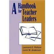 A Handbook for Teacher Leaders by Leonard O. Pellicer, 9780803961739