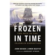 Frozen in Time The Fate of the Franklin Expedition by Beattie, Owen; Geiger, John, 9781771641739