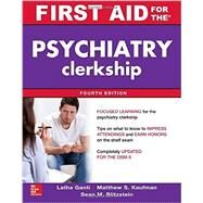 First Aid for the Psychiatry Clerkship, Fourth Edition by Ganti, Latha; Kaufman, Matthew S.; Blitzstein, Sean M., 9780071841740