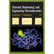 Chemical, Biochemical, and Engineering Thermodynamics, 4th Edition by Stanley I. Sandler (Univ. of Delaware), 9780471661740