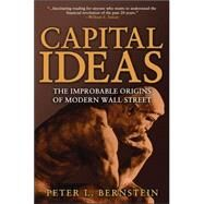 Capital Ideas : The Improbable Origins of Modern Wall Street by Bernstein, Peter L., 9780471731740