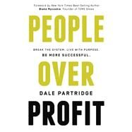 People over Profit: Break the System. Live With Purpose. Be More Successful. by Partridge, Dale; Mycoskie, Blake, 9780718021740