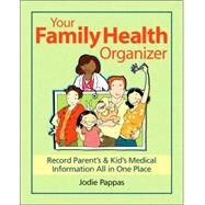 Your Family Health Organizer: Record Parent's & Kid's Medical Information All in One Place by Pappas, Jodie, 9780778801740