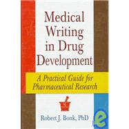 Medical Writing in Drug Development: A Practical Guide for Pharmaceutical Research by Bonk, Robert J., Ph.D., 9780789001740
