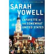 Lafayette in the Somewhat United States by Vowell, Sarah, 9781594631740