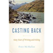 Casting Back Sixty Years of Writing and Fishing by McMullan, Peter, 9781771601740