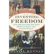 Inventing Freedom: How the English-speaking Peoples Made the Modern World by Hannan, Daniel, 9780062231741