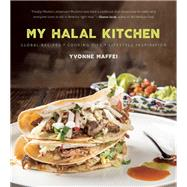 My Halal Kitchen Global Recipes, Cooking Tips, and Lifestyle Inspiration by Maffei, Yvonne, 9781572841741