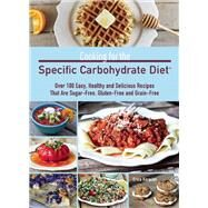 Cooking For The Specific Carbohydrate Diet Over 100 Easy, Healthy, And Delicious Recipes That Are Sugar-free, Gluten-free, And Grain-free