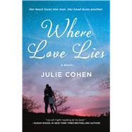 Where Love Lies A Novel by Cohen, Julie, 9781250081742