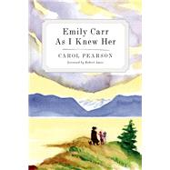 Emily Carr As I Knew Her by Pearson, Carol; Amos, Robert, 9781771511742