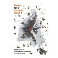 Design for a Complex World: Challenges in Practice and Education by Cairns, Graham, 9781907471742