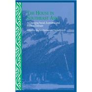 The House in Southeast Asia: A Changing Social, Economic and Political Domain by Howell,Signe;Howell,Signe, 9781138991743