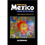Indigenous Mexico Engages the 21st Century: A Multimedia-enabled Text by Sokolovsky,Jay, 9781629581743