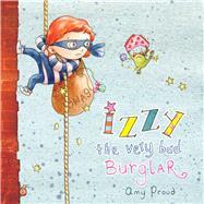 Izzy the Very Bad Burglar by Proud, Amy, 9781634501743