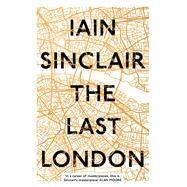 The Last London by Sinclair, Iain, 9781786071743