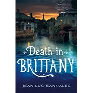 Death in Brittany A Mystery by Bannalec, Jean-Luc, 9781250061744