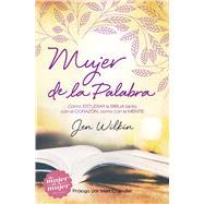 Mujer de la Palabra Cómo estudiar la Biblia con mente y corazón by Wilkin, Jen, 9781433691744