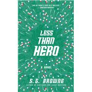 Less Than Hero by Browne, S.G., 9781476711744