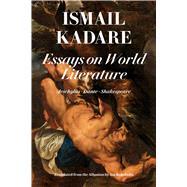 Essays on World Literature by Kadare, Ismail; Kokobobo, Ani, 9781632061744