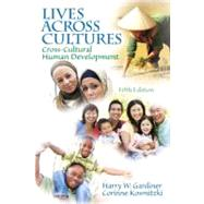 Lives Across Cultures: Cross-Cultural Human Development by GARDINER & KOSMITZKI, 9780205841745