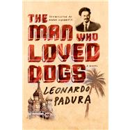 The Man Who Loved Dogs A Novel by Padura, Leonardo; Kushner, Anna, 9780374201746