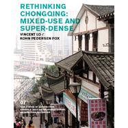 Rethinking Chongqing: Mixed Use and Super Dense by Harwell, Andrei; Rappaport, Nina; Zeifman, Emmett, 9780989331746