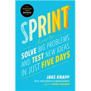 Sprint How to Solve Big Problems and Test New Ideas in Just 5 Days by Knapp, Jake; Zeratsky, John; Kowitz, Braden, 9781501121746