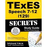 Texes Speech 7-12 129 Secrets: Texes Test Review for the Texas Examinations of Educator Standards by Texes Exam Secrets Test Prep, 9781627331746