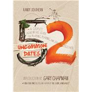 52 Uncommon Dates A Couple's Adventure Guide for Praying, Playing, and Staying Together by Southern, Randy E, 9780802411747